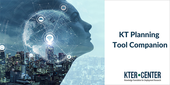 KT Planning Tool Companion - KTER CENTER: Knowledge Translation for Employment Research